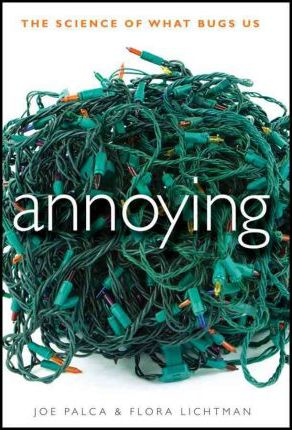 Annoying: The Science of What Bugs Us by Joe Palca