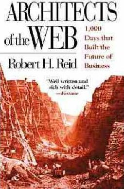 Architects of the Web: 1,000 Days That Built the Future of Business by Robert Reid