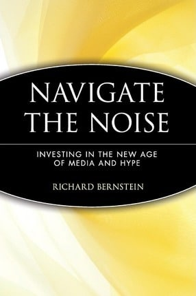 Navigate the Noise: Investing in the New Age of Media and Hype by Richard Bernstein