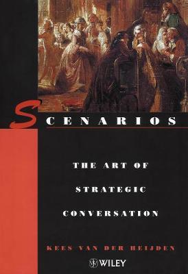 Scenarios: The Art of Strategic Conversation by Kees Van Der Heijden