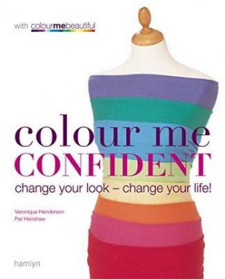 Colour Me Confident: Change Your Look - Change Your Life! by Veronique Henderson & Pat Henshaw