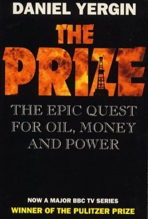 The Prize: Epic Quest for Oil, Money and Power by Daniel Yergin