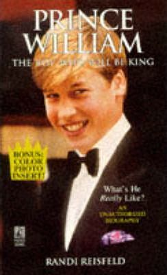 Prince William: the Boy Who Will Be King by Randi Reisfeld