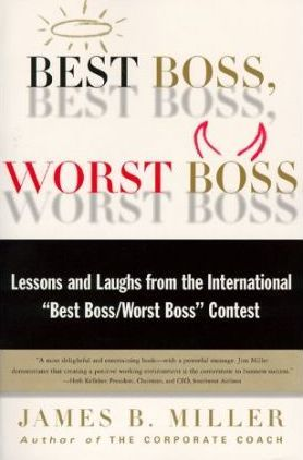 """Best Boss, Worst Boss: Lessons and Laughs from the International """"Best Boss/Worst Boss"""" Contest by James B. Miller"""