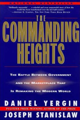 The Commanding Heights: The Battle Between Government & the Marketplace That Is Remaking the Modern World by Daniel Yergin & Joseph Stanislaw