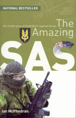 The Amazing SAS: The Inside Story of Australia's Special Forces by Ian McPhedran
