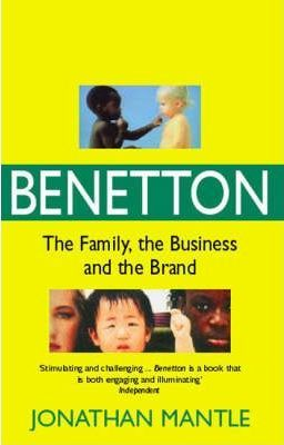 Benetton: The Family, the Business and the Brand by Jonathan Mantle