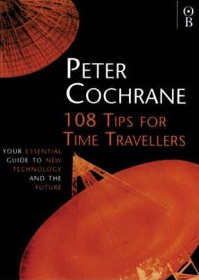 108 Tips for Time Travellers by Peter Cochrane