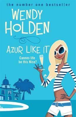Azur Like It by Wendy Holden
