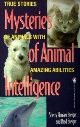 Mysteries of Animal Intelligence: True Stories of Animals with Amazing Abilities by Sherry Hansen Steiger & Brad Steiger