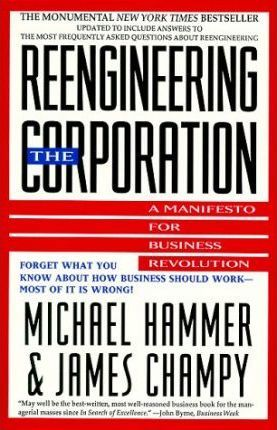 Reengineering the Corporation: A Manifesto for Business Revolution by Michael Hammer & James Champy