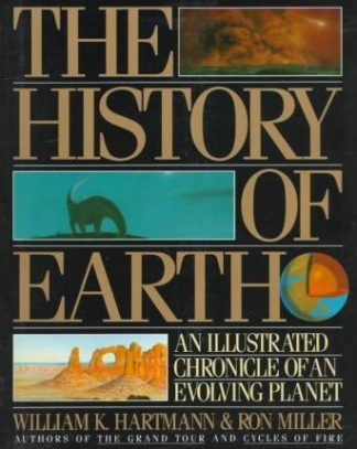 The History of the Earth: An Illustrated Chronicle of An Evolving Planet by William K. Hartmann & Ron Miller