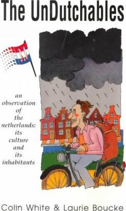 The UnDutchables: an Observation of the Netherlands: Its Culture and Its Inhabitants by Colin White & Laurie Boucke