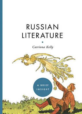 Russian Literature: a Brief Insight by Catriona Kelly