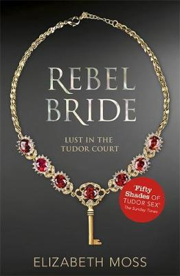 Rebel Bride (Lust in the Tudor Court #2) by Elizabeth Moss