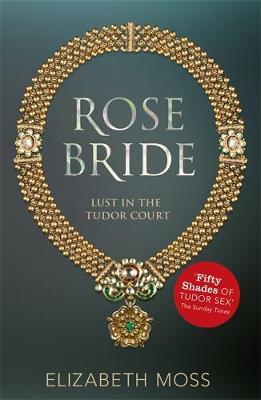Rose Bride (Lust in the Tudor Court #3) by Elizabeth Moss