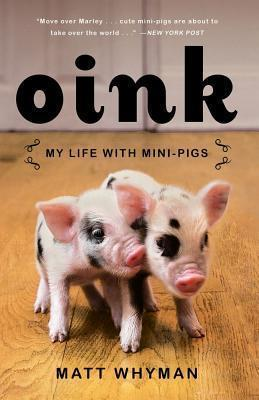 Oink: My Life with Mini-Pigs by Matt Whyman