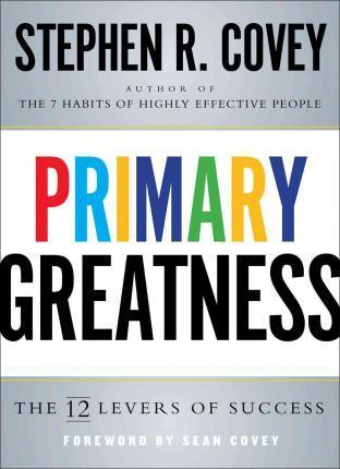 Primary Greatness: The 12 Levers of Success by Dr Stephen R Covey