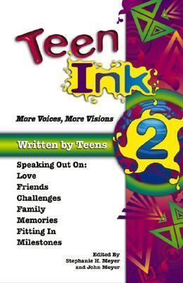 Teen Ink 2: More Voices, More Visions by Stephanie H. Meyer & John Meyer (ed.)