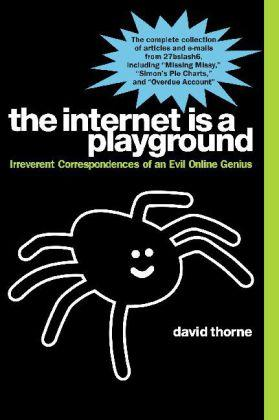 The Internet is a Playground: Irreverent Correspondences of an Evil Online Genius by David Thorne