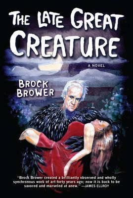 The Late Great Creature: A Novel by Brock Brower