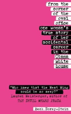 From the Corner of the Oval Office: One Woman's True Story of Her Accidental Career in the Obama White House by Beck Dorey-Stein