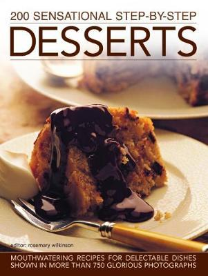 200 Sensational Step-by-Step Desserts by Rosemary Wilkinson