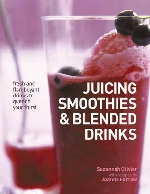 Juicing Smoothies & Blended Drinks by Suzannah Oliver