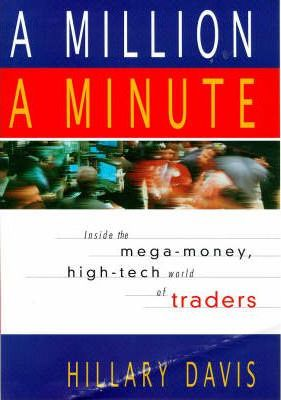 A Million A Minute: Inside the Mega-Money, High-Tech World Of Traders by Hillary Davis