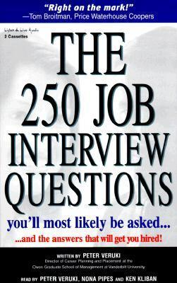The 250 Job Interview Questions You'll Most Likely Be Asked...and the Answers That Will Get You Hired! by Peter Veruki