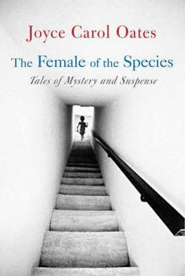 The Female of the Species: Tales of Mystery and Suspense by Joyce Carol Oates