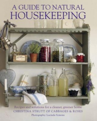 Guide to Natural Housekeeping: Recipes and Solutions for a Cleaner, Greener Home by Christina Strutt