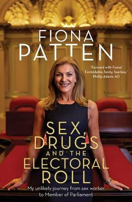 Sex, Drugs and the Electoral Roll by Fiona Patten