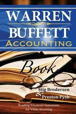 Warren Buffett Accounting Book: Reading Financial Statements for Value Investing by Preston Pysh & Stig Brodersen