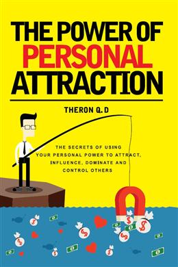 The Power of Personal Attraction by Theron Q.D