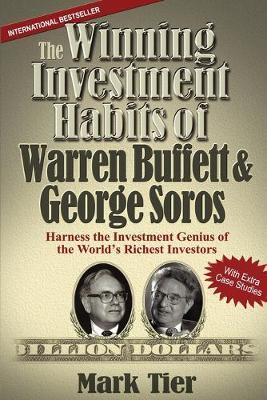 The Winning Investment Habits of Warren Buffett & George Soros: Harness the Investment Genius of the World's Richest Investors by Mark Tier