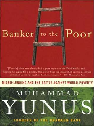 Banker to the Poor: Micro-Lending and the Battle Against World Poverty by Muhammad Yunus