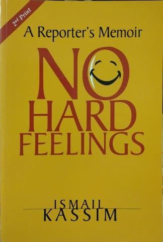 No Hard Feelings: A Reporter's Memoir by Ismail Kassim
