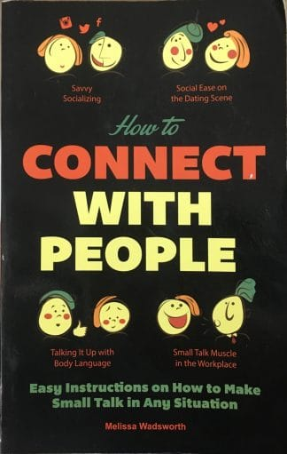 How To Connect With People: Easy Instructions on How to Make Small Talk in Any Situation by Melissa Wadsworth