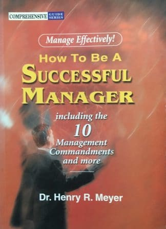 How To Be A Successful Manager by Dr. Henry R.Meyer