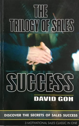 The Trilogy of Sales Success by David Goh