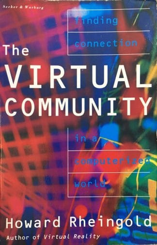 The Virtual Community: Finding Connection in a Computerized World by Howard Rheingold