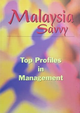 Malaysia Savvy: Top Profiles in Management by Catherine Khoo