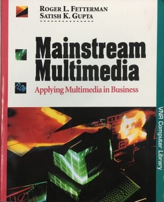 Mainstream Multimedia: Applying Multimedia in Business by Roger L. Fetterman