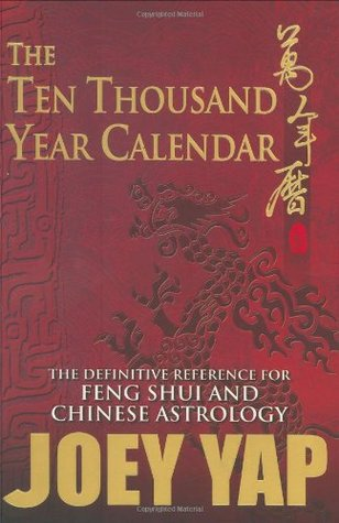 The Ten Thousand Year Calendar: The Definitive Reference for Feng Shui and Chinese Astrology by Joey Yap