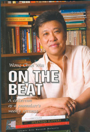 On The Beat: A Collection of a Jourmalist's Weekly Jottings by Wong Chun Wai