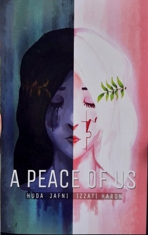 A Peace of Us: A Poetry Collection by Huda Jafni & Izzati Haron
