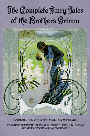 The Complete Fairy Tales of the Brothers Grimm by Jack D. Zipes