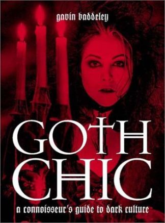 Goth Chic: A Connoisseur's Guide to Dark Culture by Gavin Baddeley