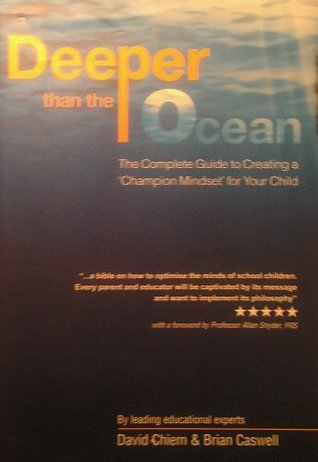 Deeper Than The Ocean: The Complete Guide to Creating a 'Champion Mindset' for Your Child by David Chiem, Brian Caswell